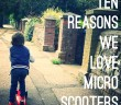 Ten Reasons We Love Micro Scooters
